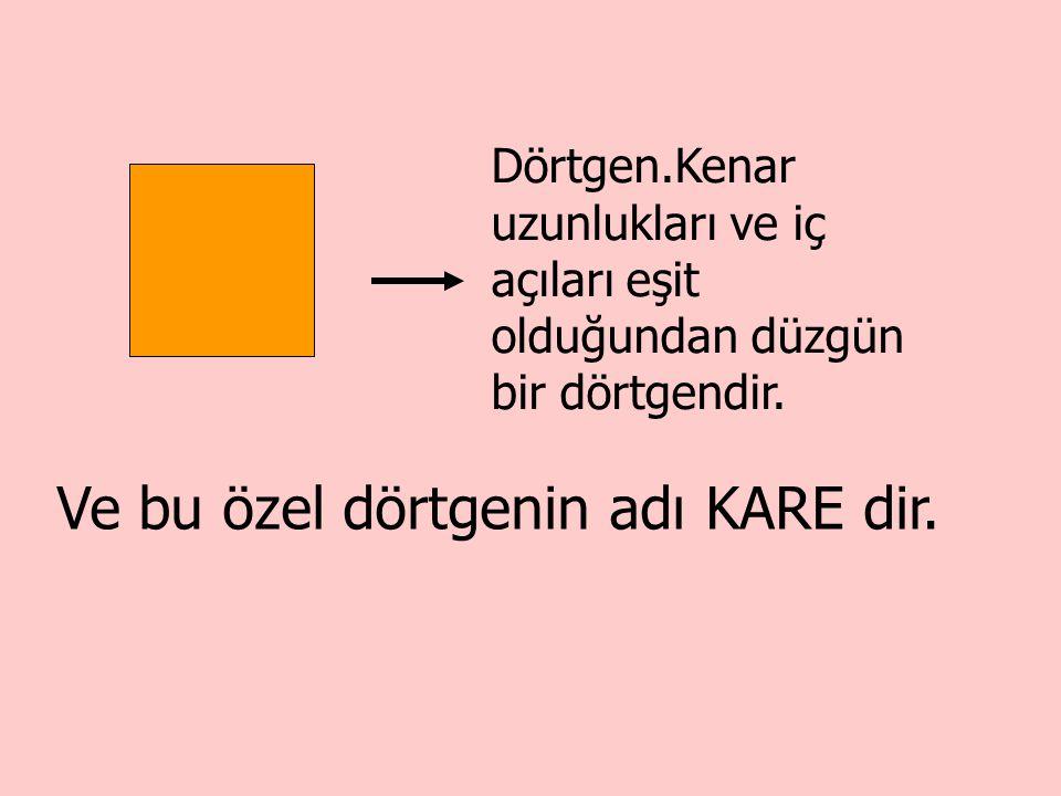 Ve bu özel dörtgenin adı KARE dir.