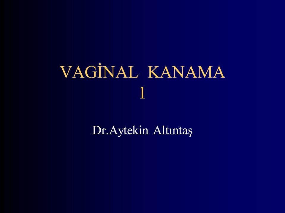 VAGİNAL KANAMA 1 Dr.Aytekin Altıntaş