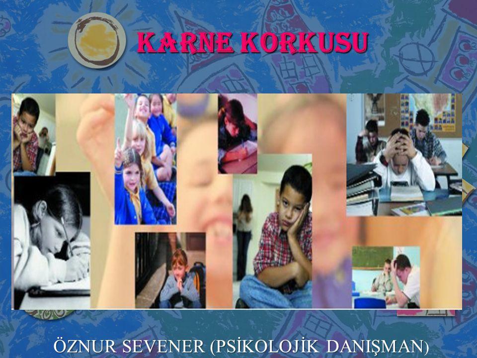 KARNE KORKUSU ÖZNUR SEVENER (PSİKOLOJİK DANIŞMAN)