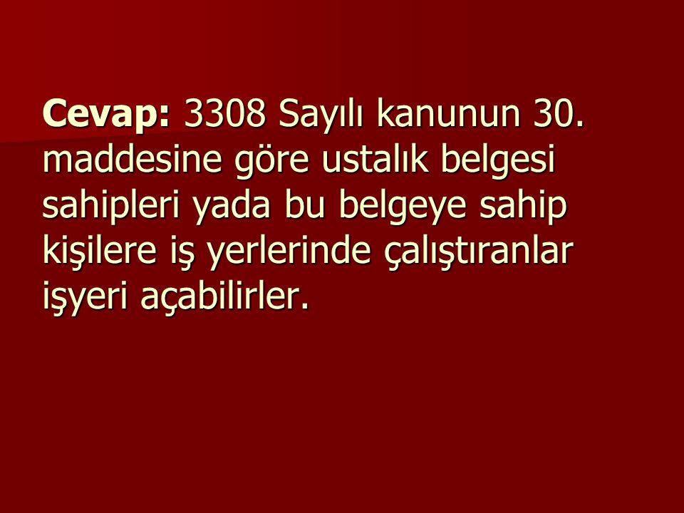 Cevap: 3308 Sayılı kanunun 30.