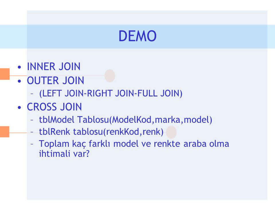 DEMO INNER JOIN OUTER JOIN CROSS JOIN (LEFT JOIN-RIGHT JOIN-FULL JOIN)