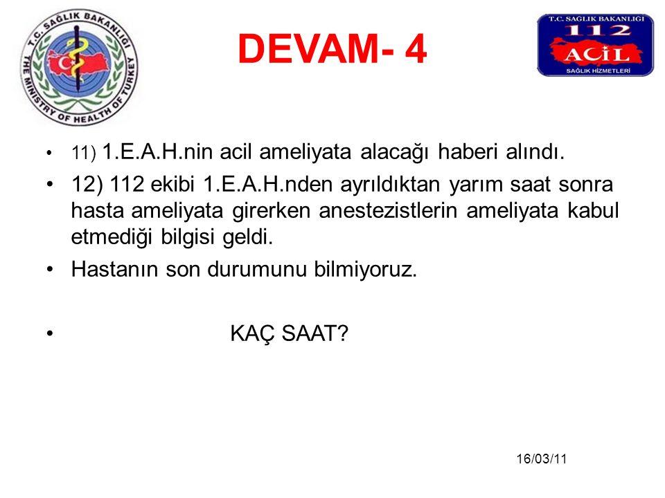 DEVAM- 4 11) 1.E.A.H.nin acil ameliyata alacağı haberi alındı.