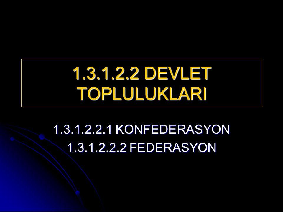 1.3.1.2.2.1 KONFEDERASYON 1.3.1.2.2.2 FEDERASYON
