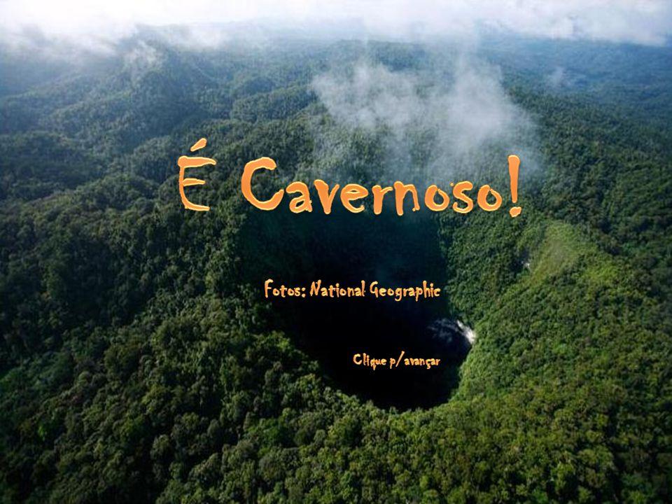 É Cavernoso! Fotos: National Geographic Clique p/avançar