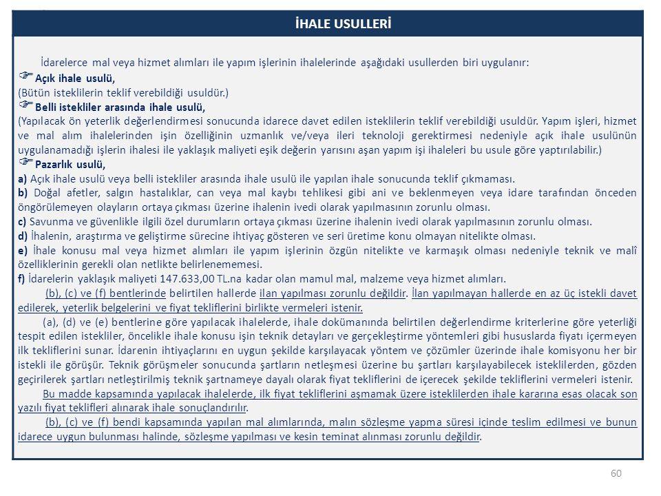 İHALE USULLERİ İdarelerce mal veya hizmet alımları ile yapım işlerinin ihalelerinde aşağıdaki usullerden biri uygulanır: