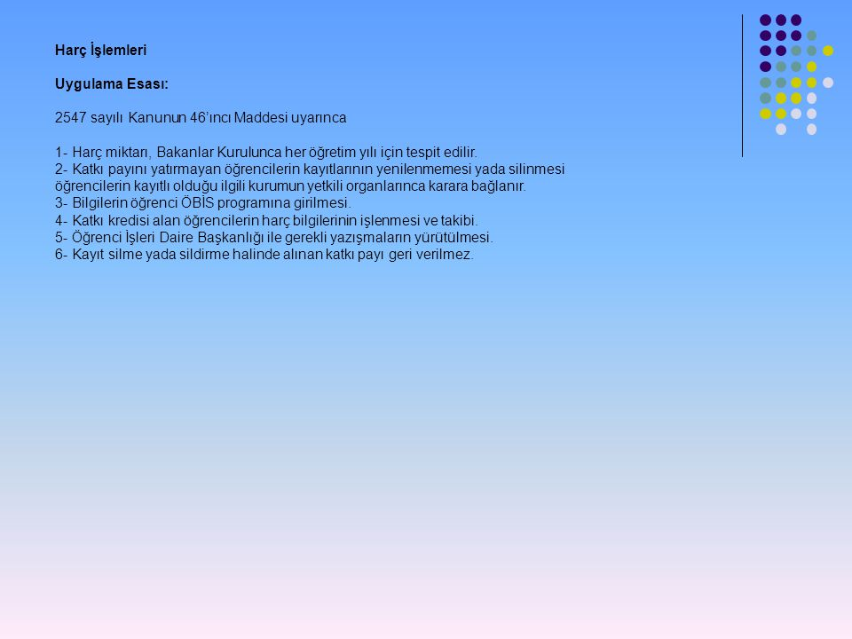 Harç İşlemleri Uygulama Esası: 2547 sayılı Kanunun 46'ıncı Maddesi uyarınca.