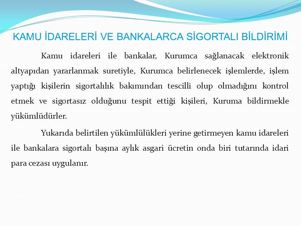 KAMU İDARELERİ VE BANKALARCA SİGORTALI BİLDİRİMİ