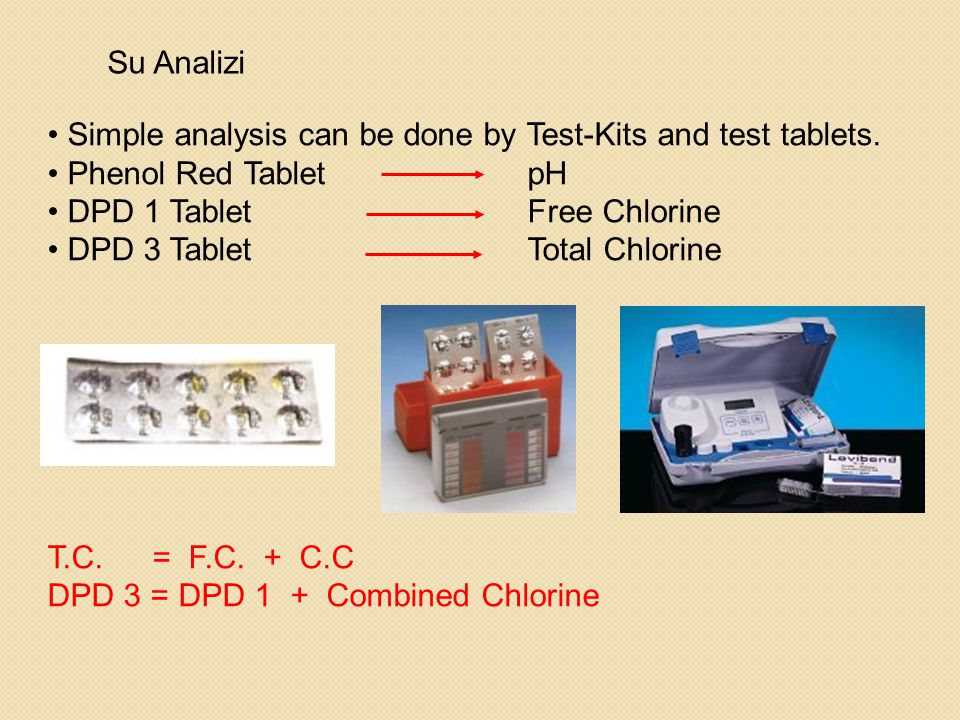 Su Analizi Simple analysis can be done by Test-Kits and test tablets. Phenol Red Tablet pH. DPD 1 Tablet Free Chlorine.