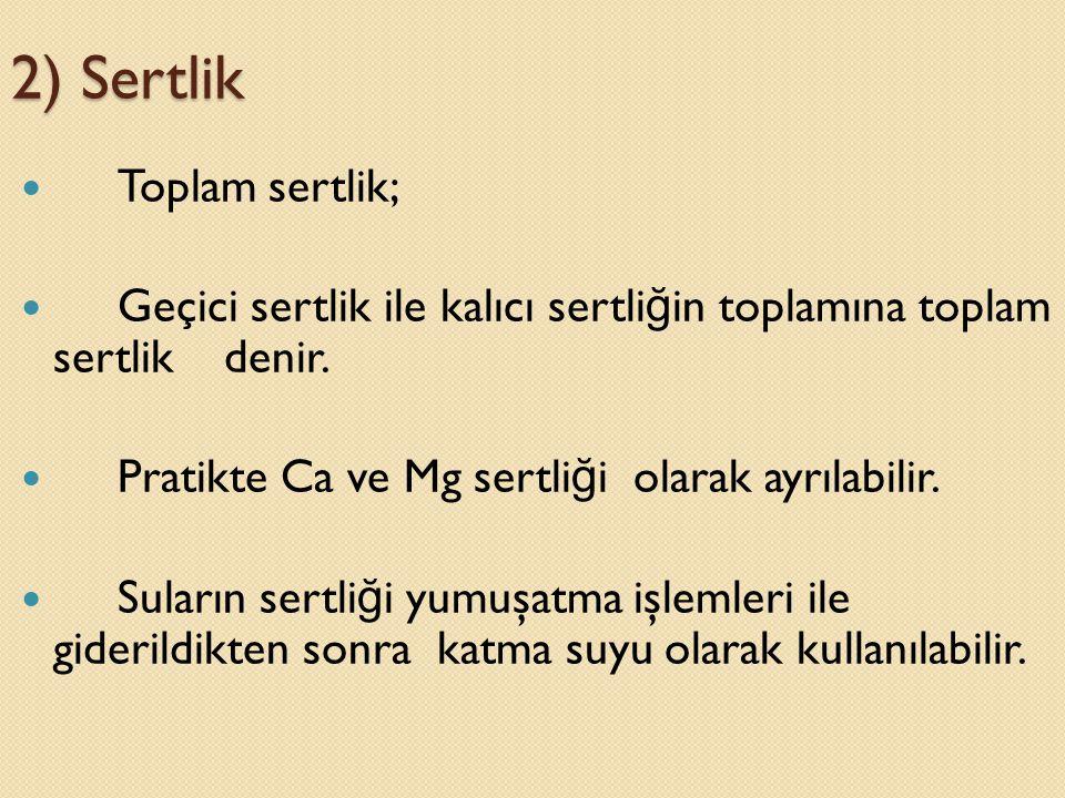 2) Sertlik Toplam sertlik;