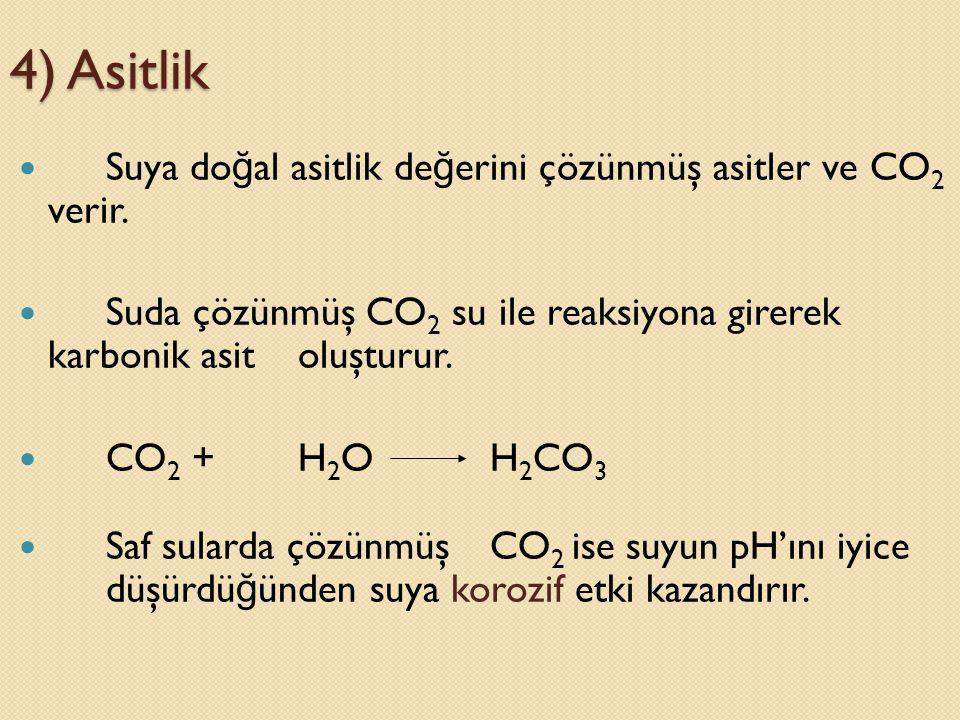 4) Asitlik Suya doğal asitlik değerini çözünmüş asitler ve CO2 verir.
