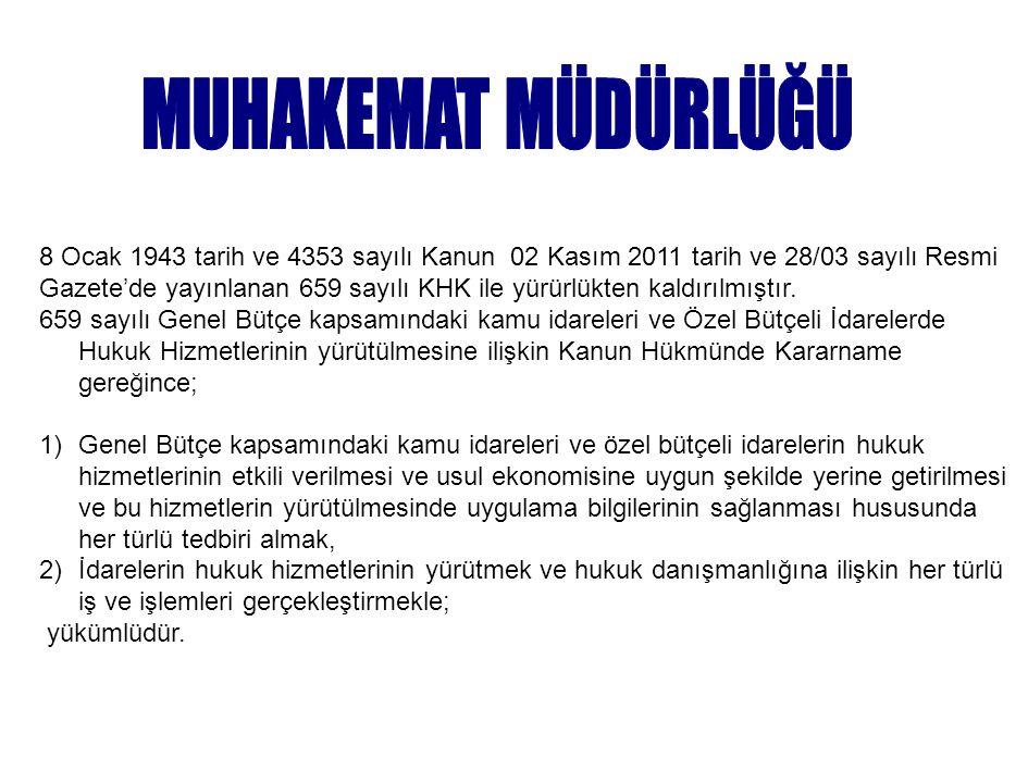 MUHAKEMAT MÜDÜRLÜĞÜ 8 Ocak 1943 tarih ve 4353 sayılı Kanun 02 Kasım 2011 tarih ve 28/03 sayılı Resmi.