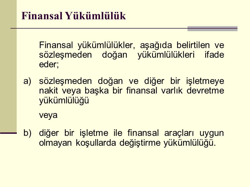 Finansal Yükümlülük Finansal yükümlülükler, aşağıda belirtilen ve sözleşmeden doğan yükümlülükleri ifade eder;