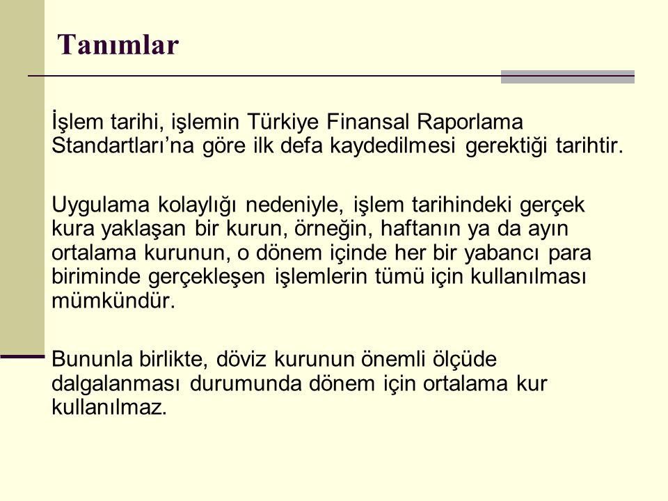Tanımlar İşlem tarihi, işlemin Türkiye Finansal Raporlama Standartları'na göre ilk defa kaydedilmesi gerektiği tarihtir.