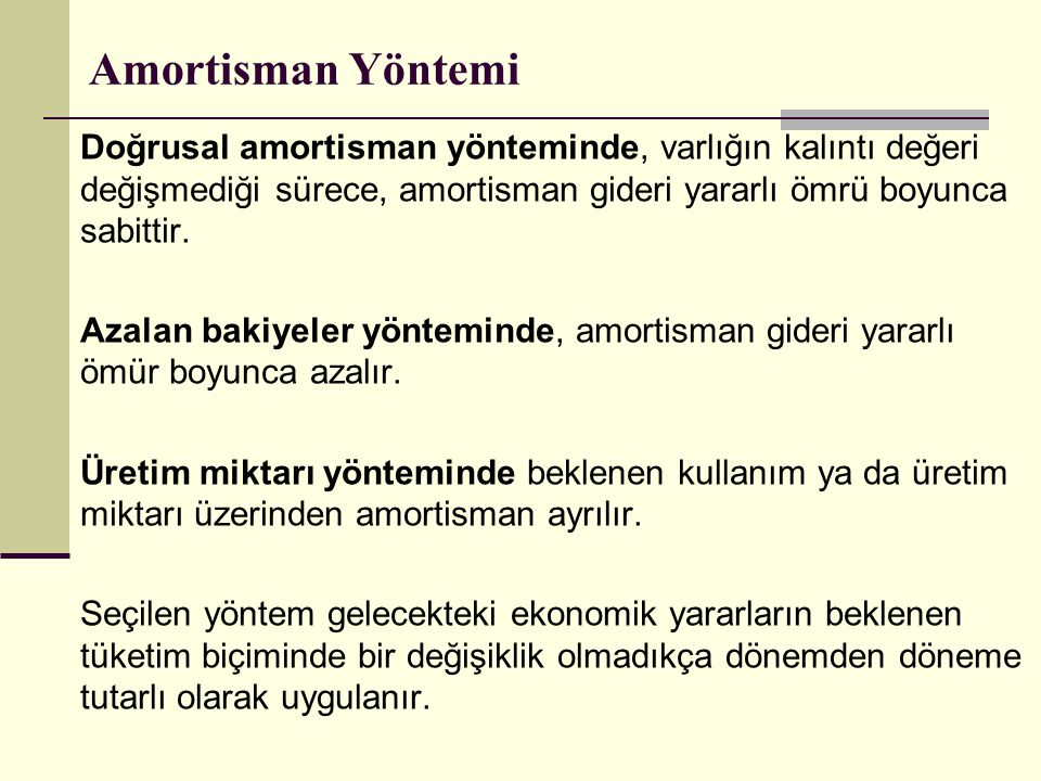 Amortisman Yöntemi Doğrusal amortisman yönteminde, varlığın kalıntı değeri değişmediği sürece, amortisman gideri yararlı ömrü boyunca sabittir.