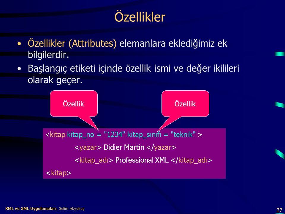 Özellikler Özellikler (Attributes) elemanlara eklediğimiz ek bilgilerdir. Başlangıç etiketi içinde özellik ismi ve değer ikilileri olarak geçer.