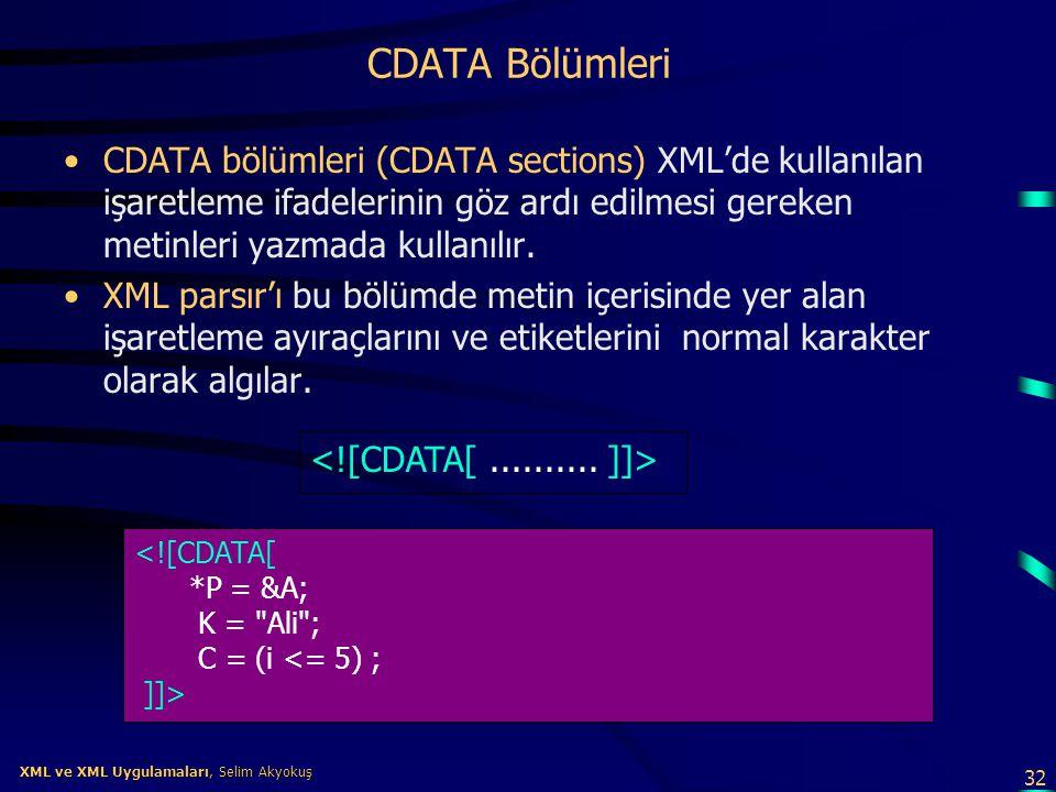 CDATA Bölümleri CDATA bölümleri (CDATA sections) XML'de kullanılan işaretleme ifadelerinin göz ardı edilmesi gereken metinleri yazmada kullanılır.