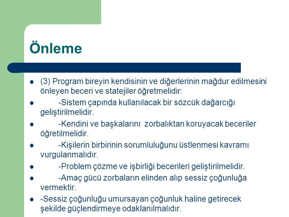 Önleme (3) Program bireyin kendisinin ve diğerlerinin mağdur edilmesini önleyen beceri ve statejiler öğretmelidir: