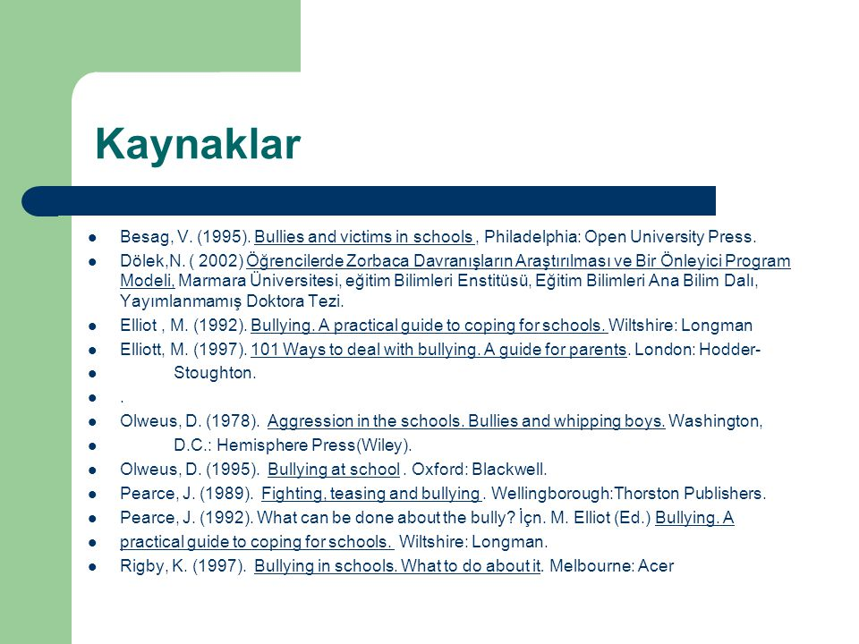 Kaynaklar Besag, V. (1995). Bullies and victims in schools , Philadelphia: Open University Press.