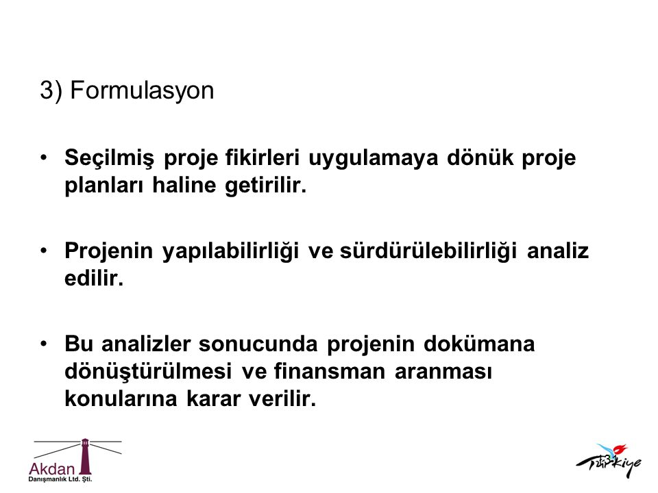 3) Formulasyon Seçilmiş proje fikirleri uygulamaya dönük proje planları haline getirilir.