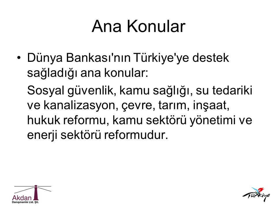 Ana Konular Dünya Bankası nın Türkiye ye destek sağladığı ana konular:
