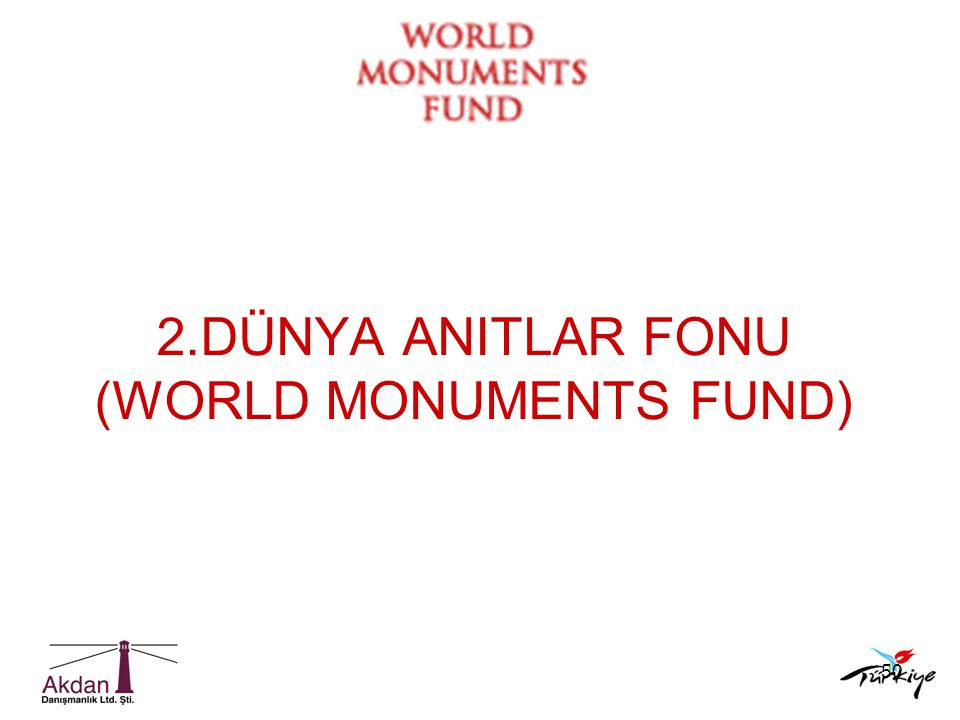 2.DÜNYA ANITLAR FONU (WORLD MONUMENTS FUND)