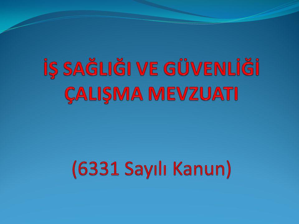 İŞ SAĞLIĞI VE GÜVENLİĞİ ÇALIŞMA MEVZUATI (6331 Sayılı Kanun)