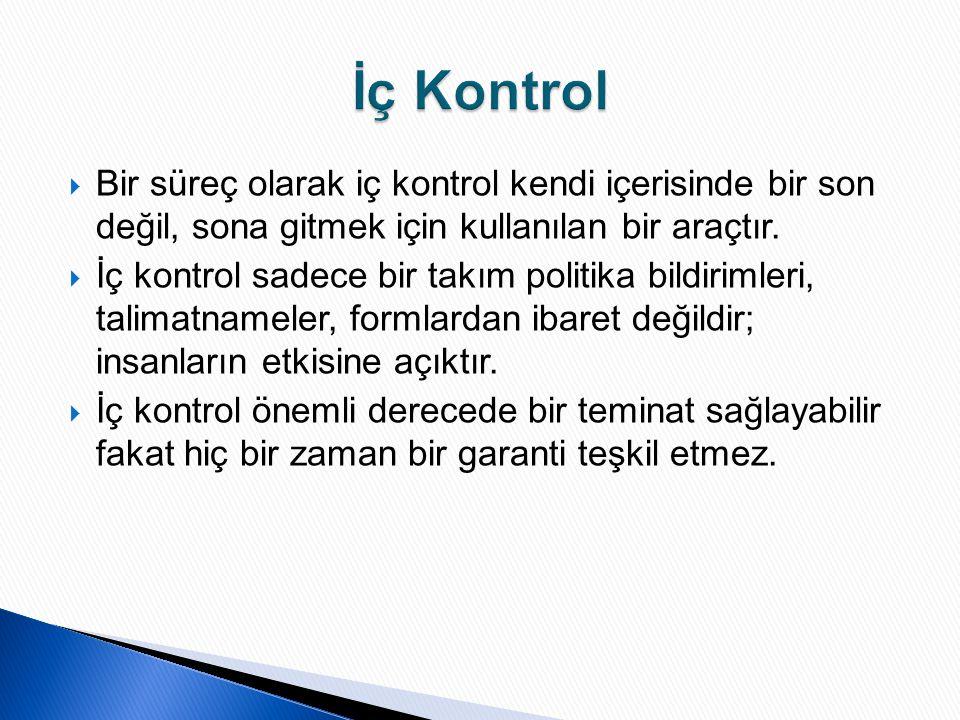 İç Kontrol Bir süreç olarak iç kontrol kendi içerisinde bir son değil, sona gitmek için kullanılan bir araçtır.