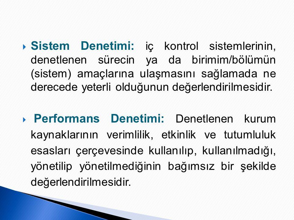 Sistem Denetimi: iç kontrol sistemlerinin, denetlenen sürecin ya da birimim/bölümün (sistem) amaçlarına ulaşmasını sağlamada ne derecede yeterli olduğunun değerlendirilmesidir.