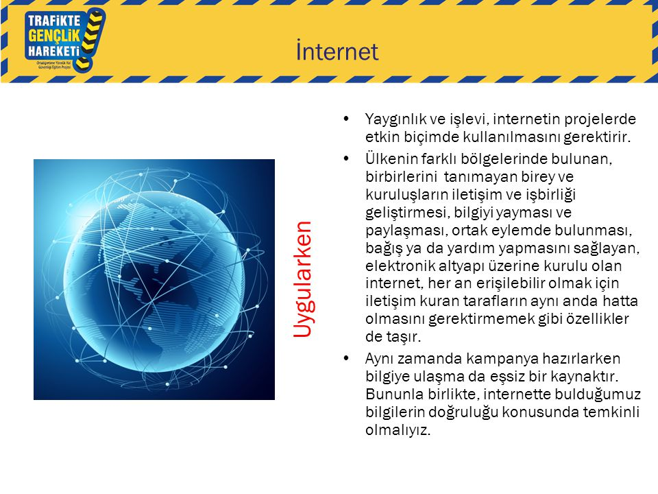 İnternet Yaygınlık ve işlevi, internetin projelerde etkin biçimde kullanılmasını gerektirir.