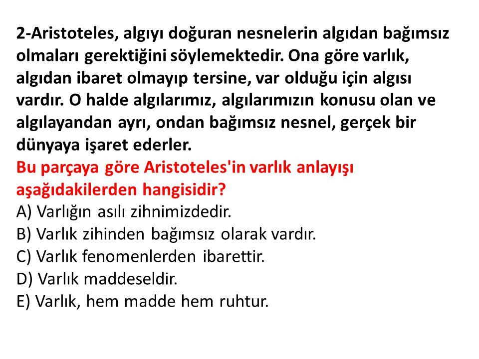 2-Aristoteles, algıyı doğuran nesnelerin algıdan bağımsız olmaları gerektiğini söylemektedir.