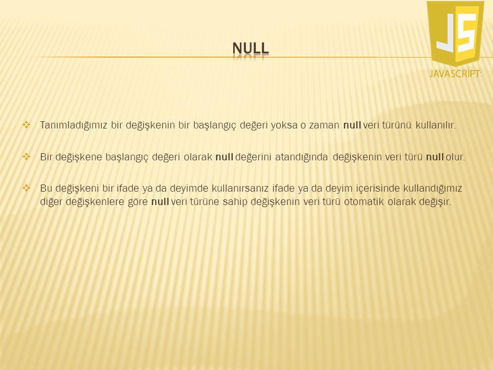 NULL Tanımladığımız bir değişkenin bir başlangıç değeri yoksa o zaman null veri türünü kullanılır.