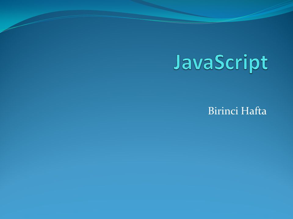 JavaScript Birinci Hafta