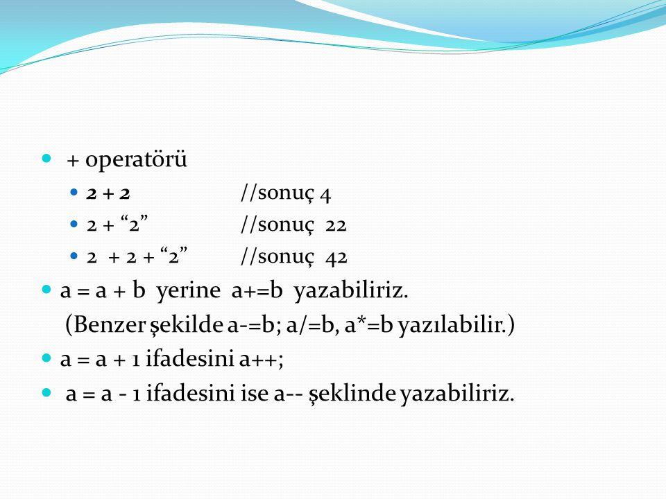 a = a + b yerine a+=b yazabiliriz.