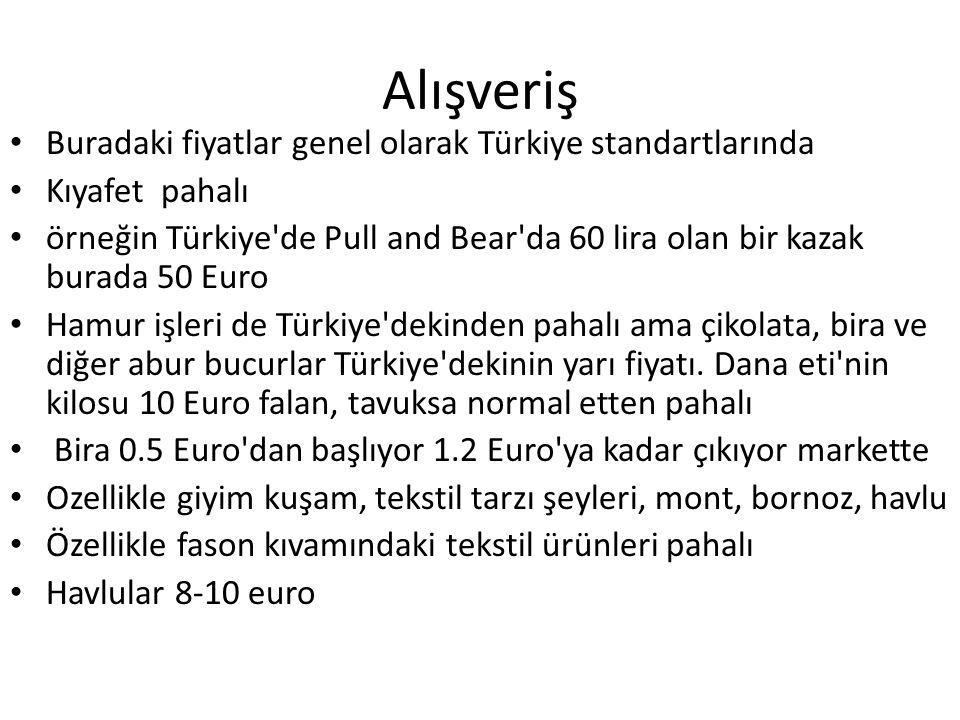 Alışveriş Buradaki fiyatlar genel olarak Türkiye standartlarında