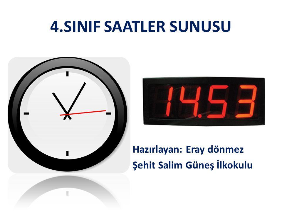 4.SINIF SAATLER SUNUSU Hazırlayan: Eray dönmez Şehit Salim Güneş İlkokulu