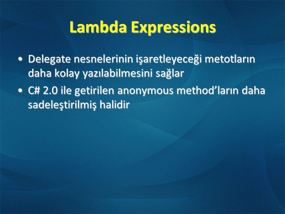 Lambda Expressions Delegate nesnelerinin işaretleyeceği metotların daha kolay yazılabilmesini sağlar.