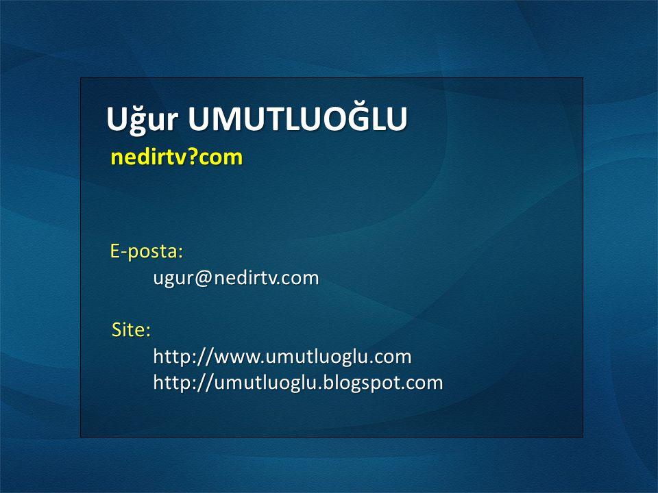 Uğur UMUTLUOĞLU nedirtv com ugur@nedirtv.com Site: