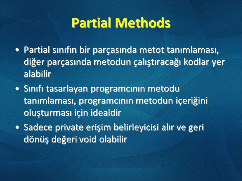 Partial Methods Partial sınıfın bir parçasında metot tanımlaması, diğer parçasında metodun çalıştıracağı kodlar yer alabilir.