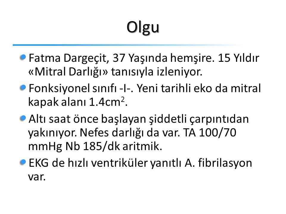 Olgu Fatma Dargeçit, 37 Yaşında hemşire. 15 Yıldır «Mitral Darlığı» tanısıyla izleniyor.