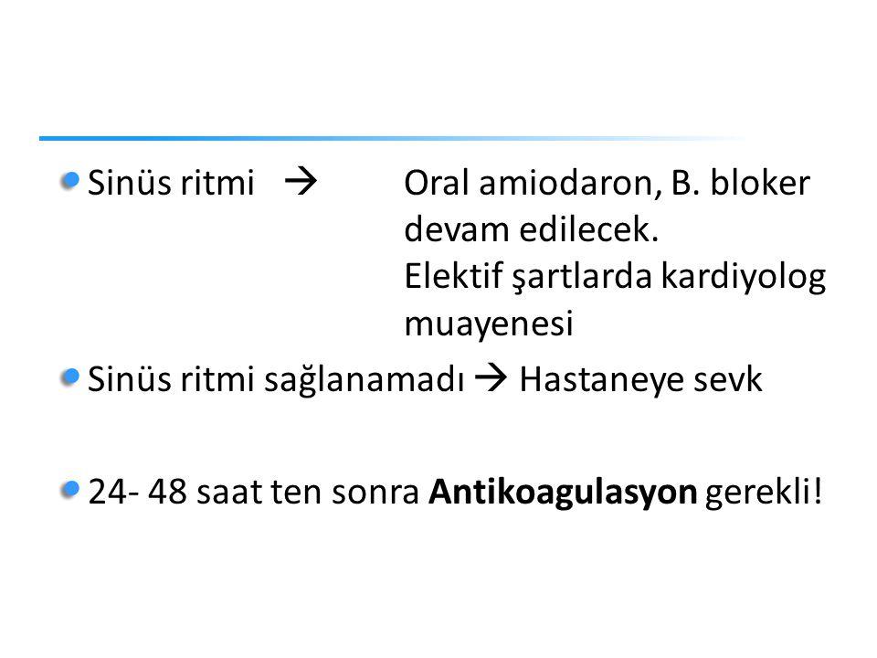 Sinüs ritmi . Oral amiodaron, B. bloker. devam edilecek