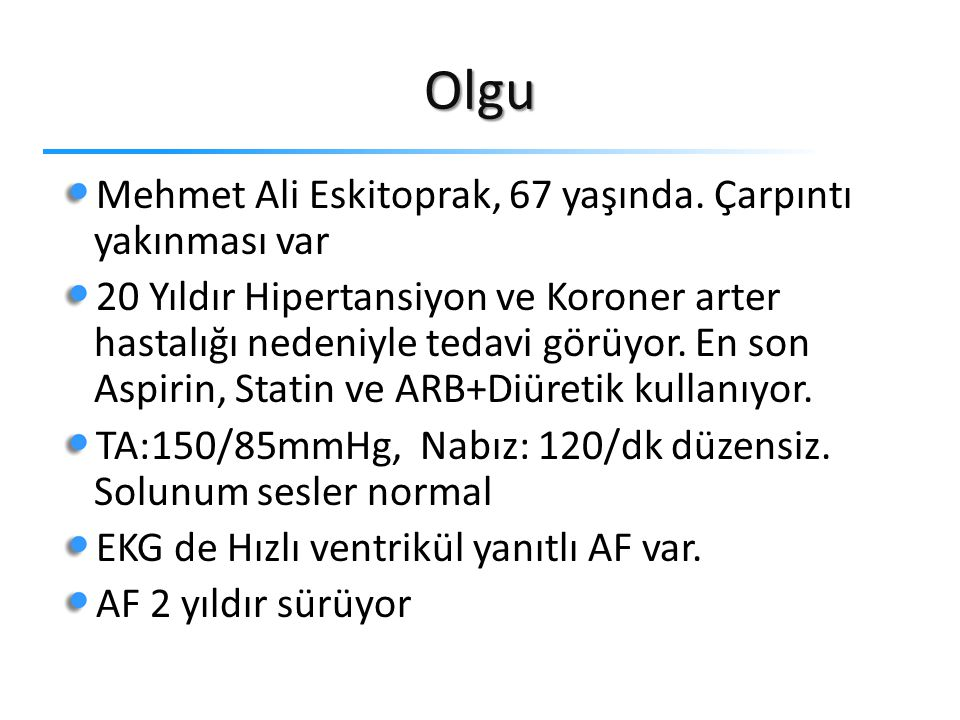 Olgu Mehmet Ali Eskitoprak, 67 yaşında. Çarpıntı yakınması var