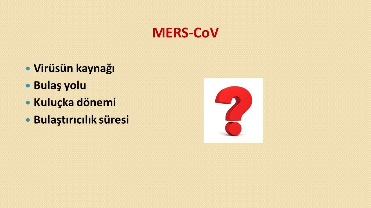 MERS-CoV Virüsün kaynağı Bulaş yolu Kuluçka dönemi