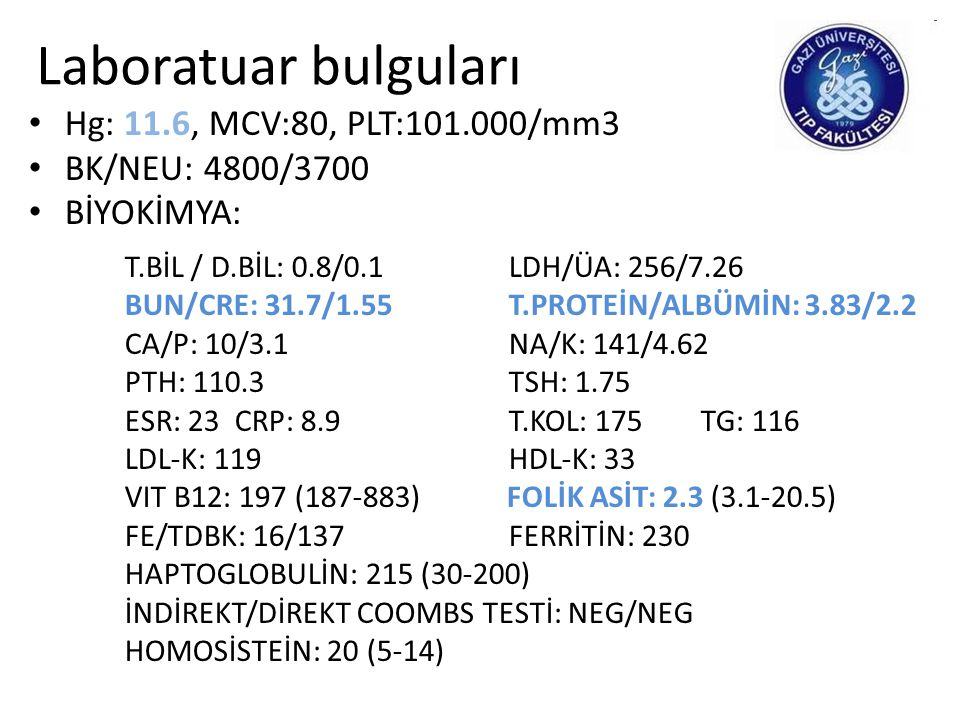 Laboratuar bulguları Hg: 11.6, MCV:80, PLT:101.000/mm3