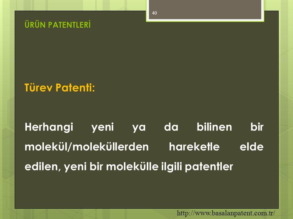 ÜRÜN PATENTLERİ Türev Patenti: Herhangi yeni ya da bilinen bir molekül/moleküllerden hareketle elde edilen, yeni bir molekülle ilgili patentler.