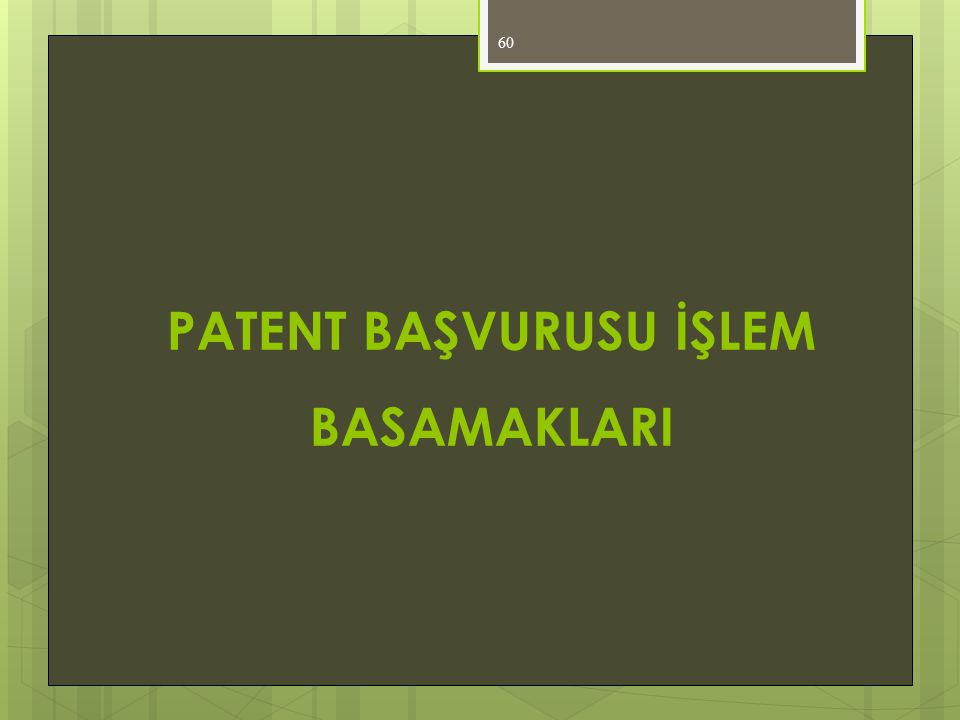PATENT BAŞVURUSU İŞLEM BASAMAKLARI