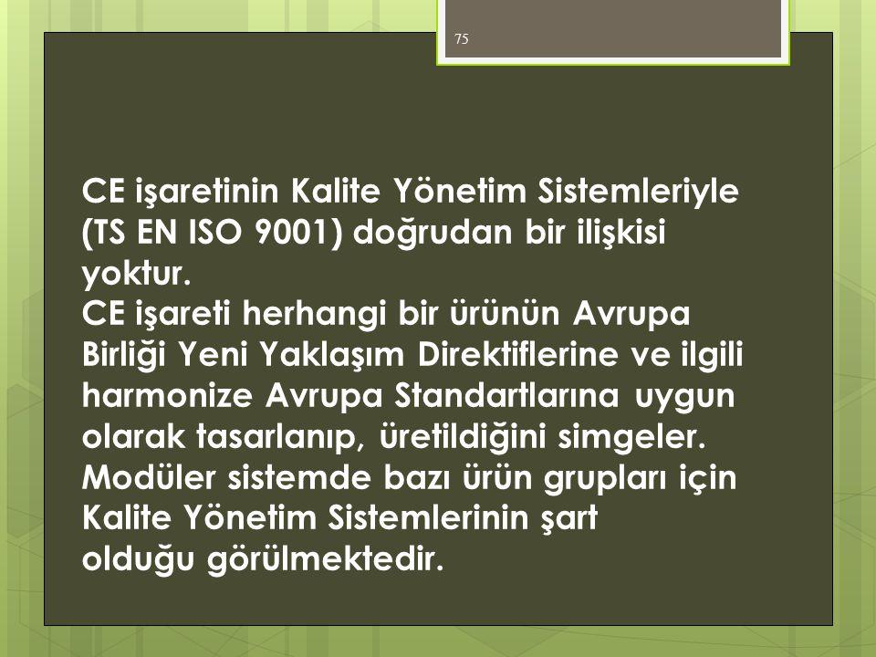 CE işaretinin Kalite Yönetim Sistemleriyle (TS EN ISO 9001) doğrudan bir ilişkisi yoktur.