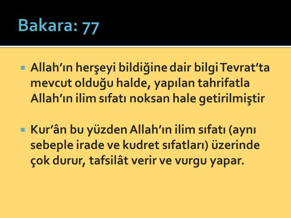 Bakara: 77 Allah'ın herşeyi bildiğine dair bilgi Tevrat'ta mevcut olduğu halde, yapılan tahrifatla Allah'ın ilim sıfatı noksan hale getirilmiştir.