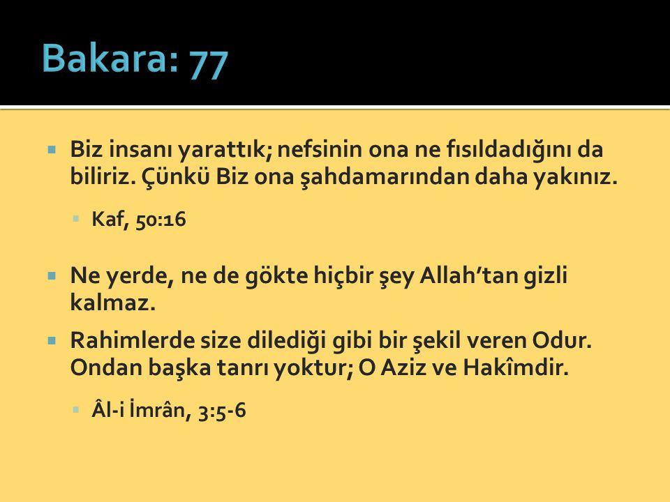 Bakara: 77 Biz insanı yarattık; nefsinin ona ne fısıldadığını da biliriz. Çünkü Biz ona şahdamarından daha yakınız.
