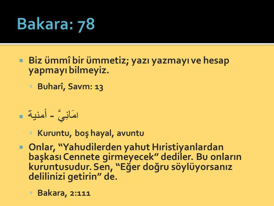 Bakara: 78 Biz ümmî bir ümmetiz; yazı yazmayı ve hesap yapmayı bilmeyiz. Buharî, Savm: 13. امَانِيَّ - أمنية.