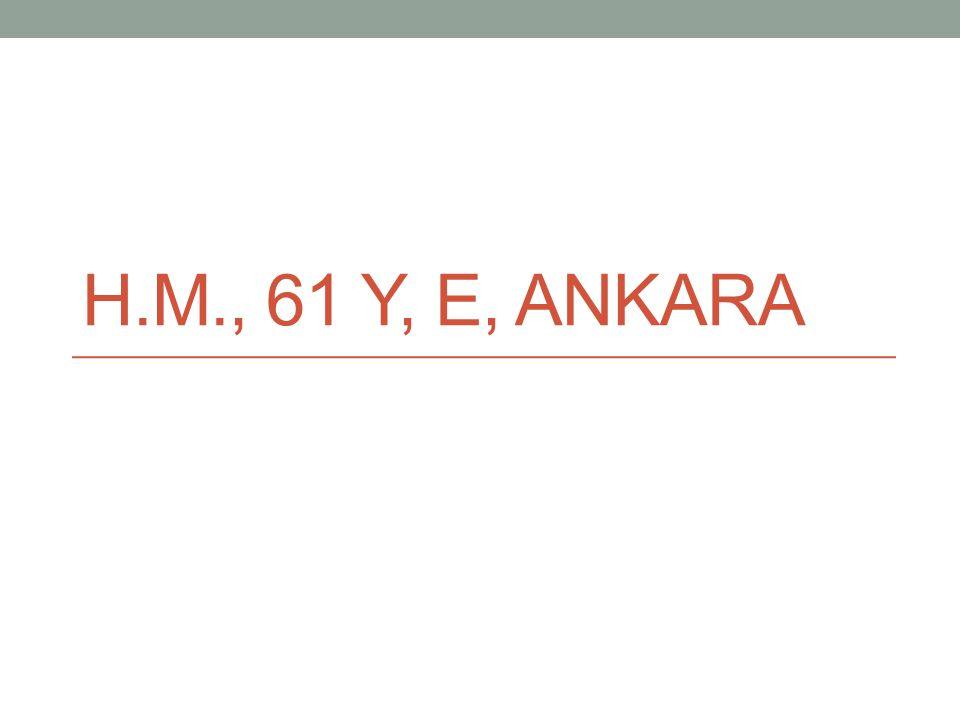 H.M., 61 y, E, Ankara